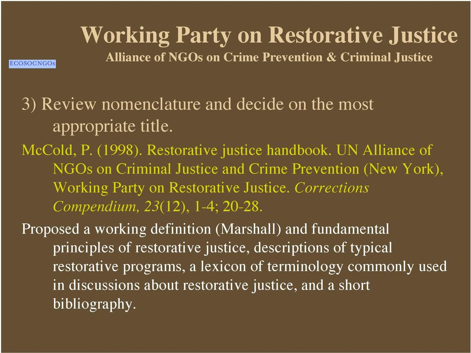 UN Alliance of NGOs on Criminal Justice and Crime Prevention (New York), Working Party on Restorative Justice. Corrections Compendium, 23(12), 1-4; 20-28.