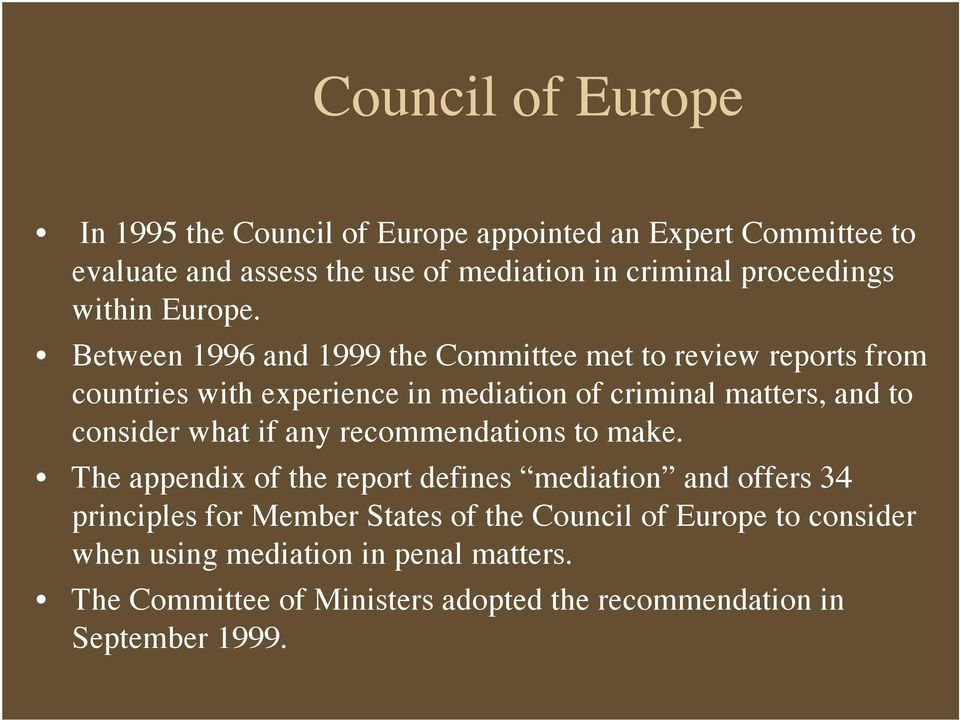 Between 1996 and 1999 the Committee met to review reports from countries with experience in mediation of criminal matters, and to consider what