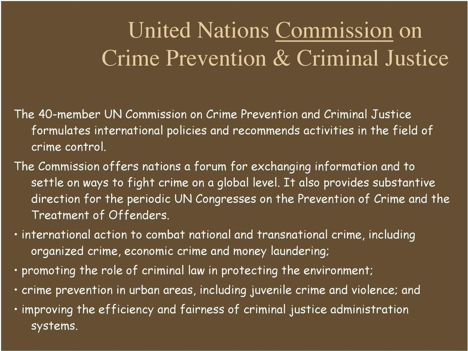 It also provides substantive direction for the periodic UN Congresses on the Prevention of Crime and the Treatment of Offenders.