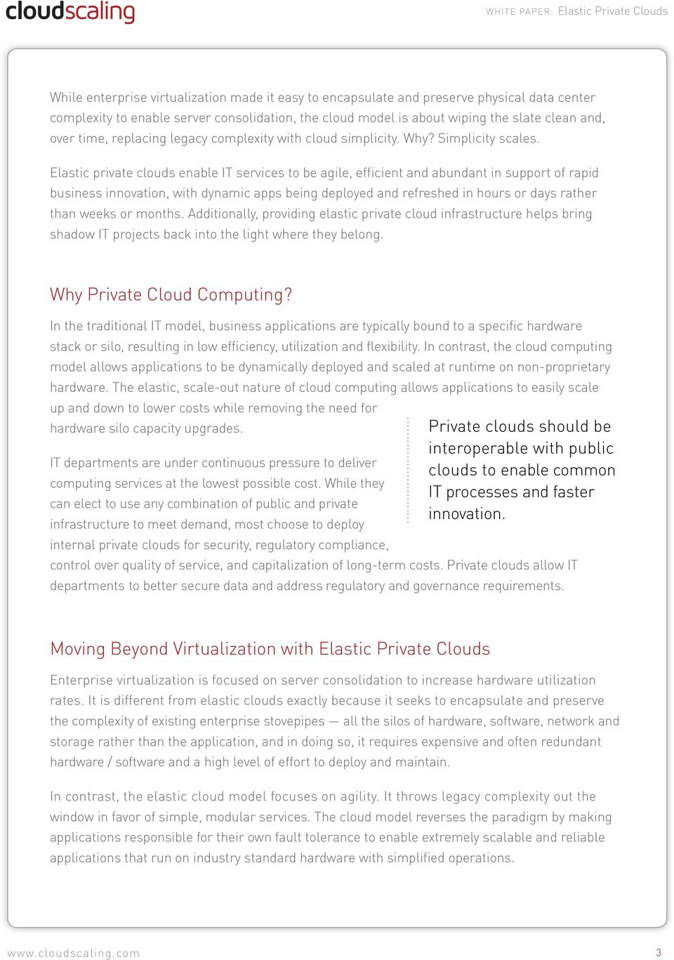 Elastic private clouds enable IT services to be agile, efficient and abundant in support of rapid business innovation, with dynamic apps being deployed and refreshed in hours or days rather than
