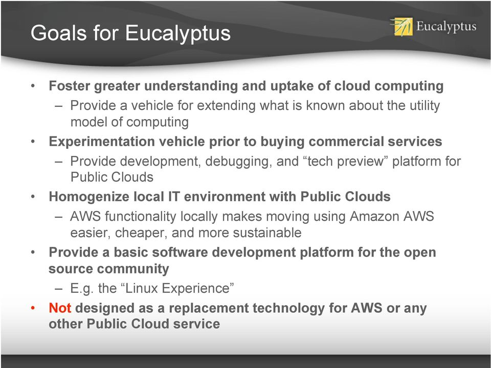 local IT environment with Public Clouds AWS functionality locally makes moving using Amazon AWS easier, cheaper, and more sustainable Provide a basic