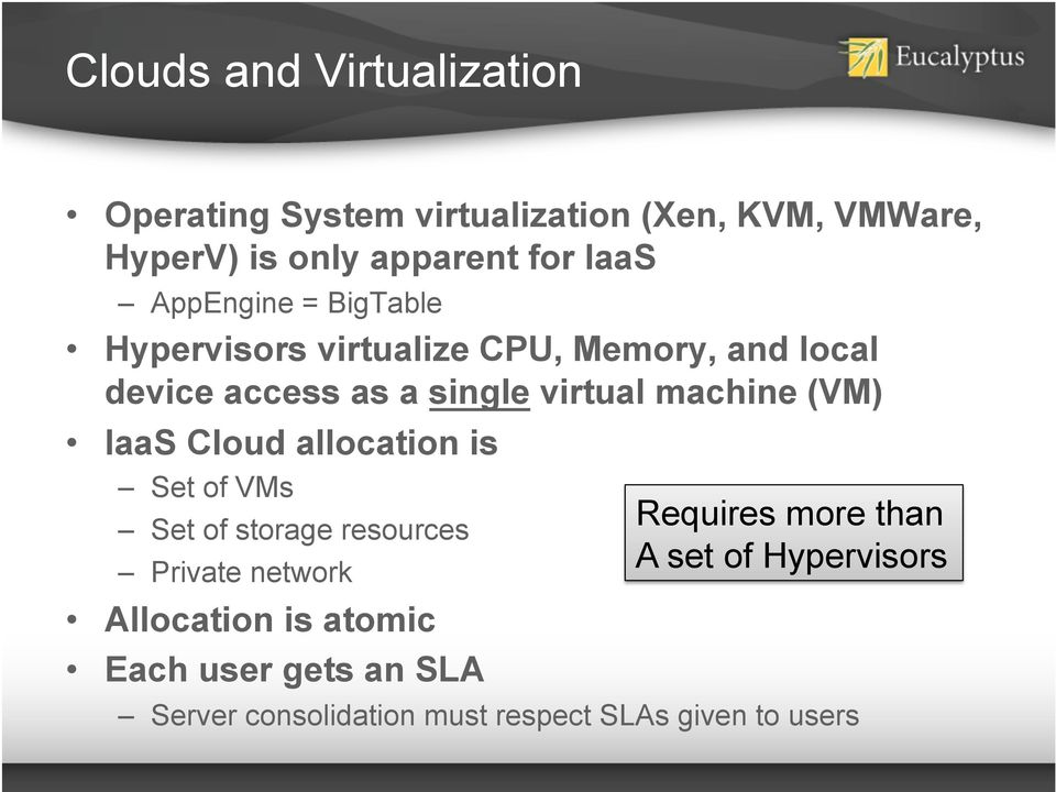 machine (VM) IaaS Cloud allocation is Set of VMs Set of storage resources Private network Allocation is