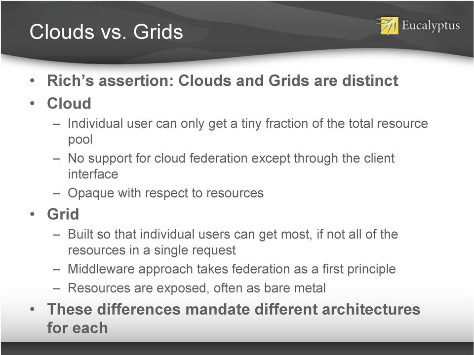 resource pool No support for cloud federation except through the client interface Opaque with respect to resources Grid Built