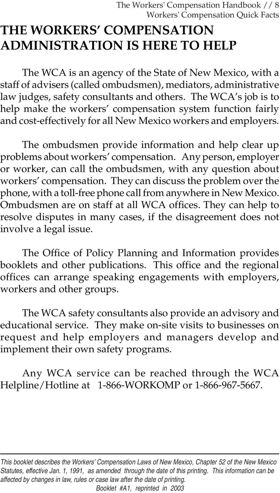 The WCA s job is to help make the workers compensation system function fairly and cost-effectively for all New Mexico workers and employers.
