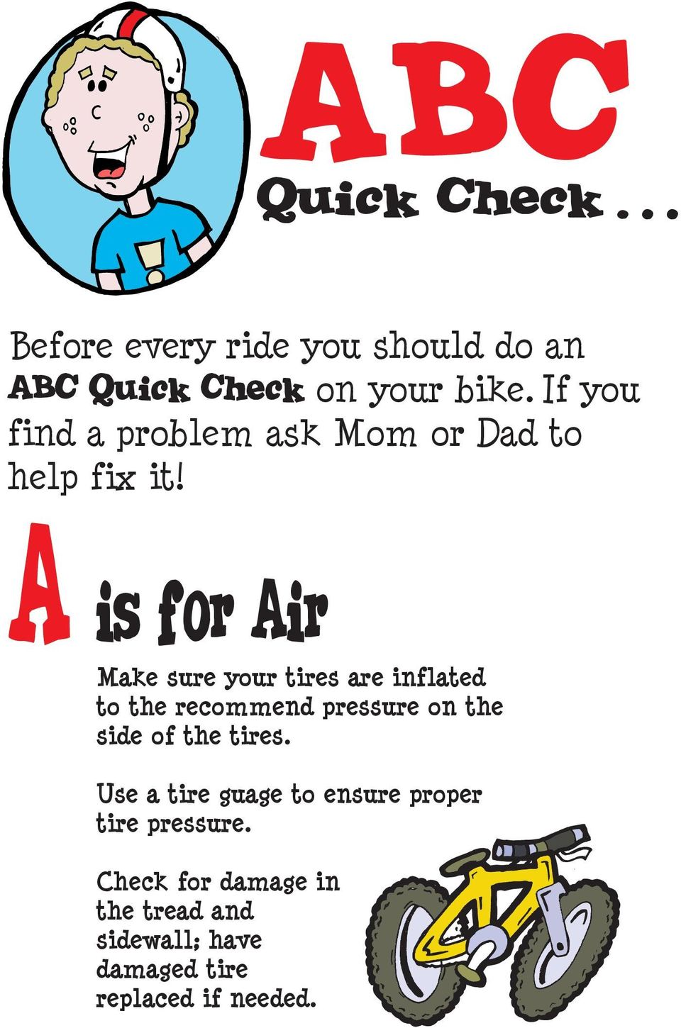 A is for Air Make sure your tires are inflated to the recommend pressure on the side of the