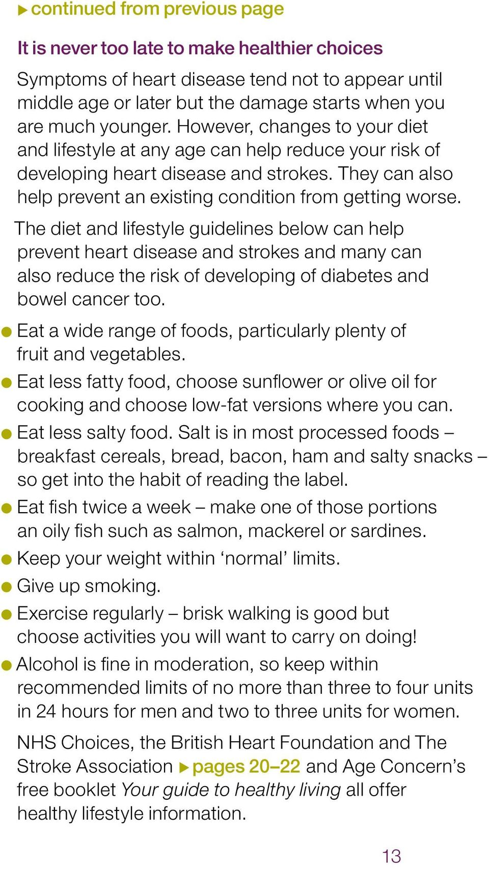 The diet and lifestyle guidelines below can help prevent heart disease and strokes and many can also reduce the risk of developing of diabetes and bowel cancer too.