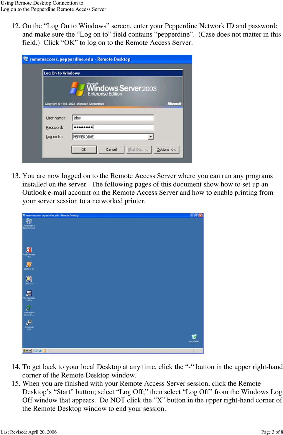 The following pages of this document show how to set up an Outlook e-mail account on the Remote Access Server and how to enable printing from your server session to a networked printer. 14.