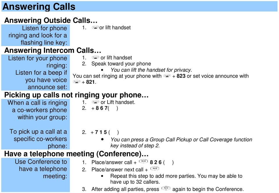 Picking up calls not ringing your phone When a call is ringing a co-workers phone within your group: To pick up a call at a specific co-workers phone: 2.