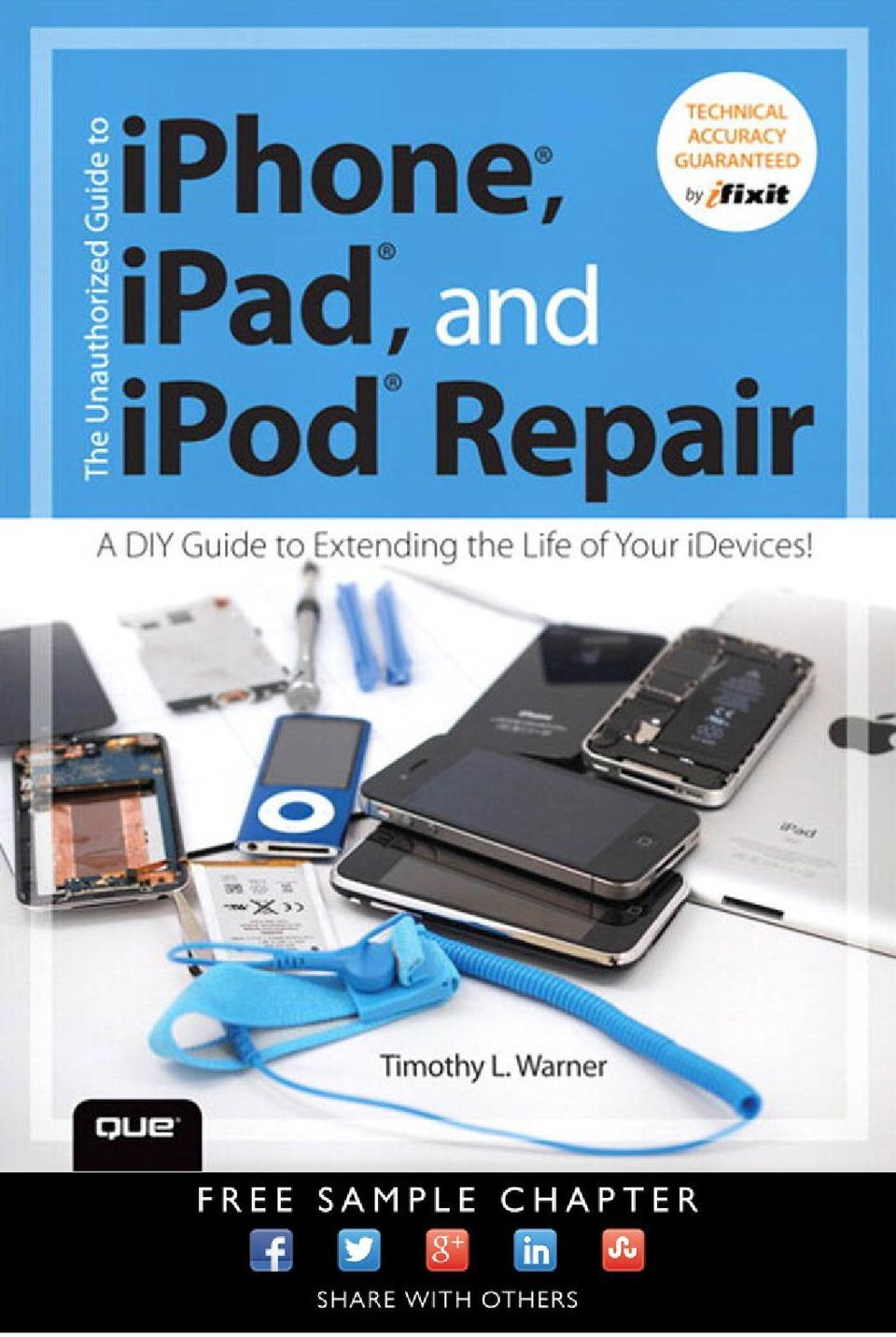 2 THE UNAUTHORIZED GUIDE TO IPHONE, IPAD, AND IPOD REPAIR A DIY Guide to  Extending the Life of Your idevices! Timothy L. Warner 800 East 96th  Street, ...