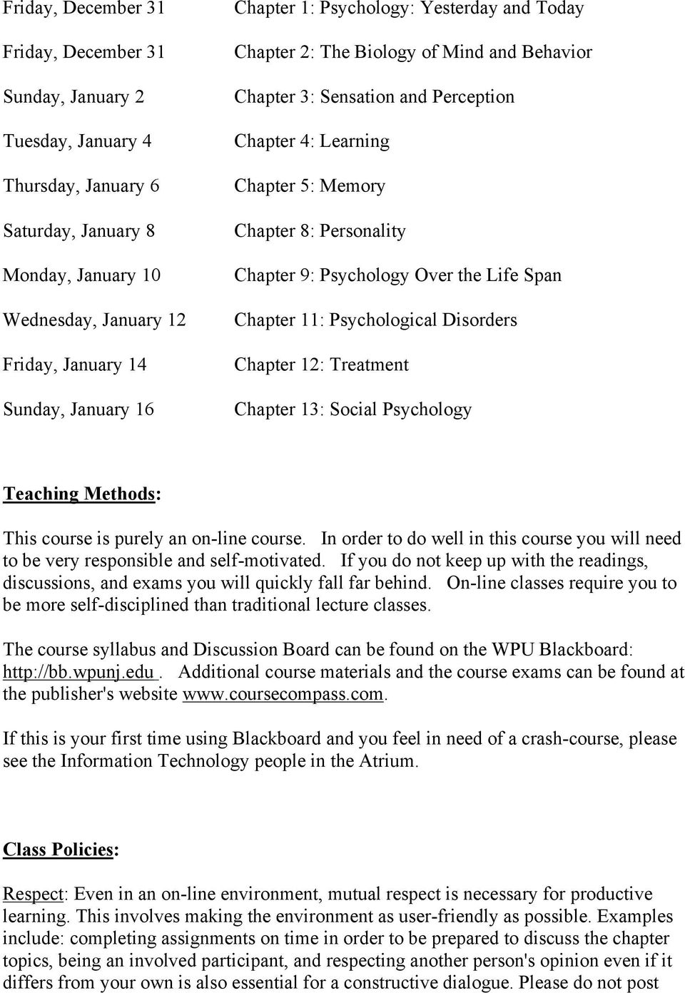 Psychology Over the Life Span Chapter 11: Psychological Disorders Chapter 12: Treatment Chapter 13: Social Psychology Teaching Methods: This course is purely an on-line course.