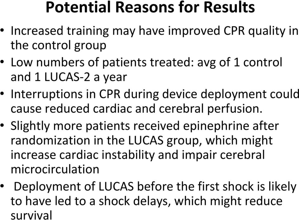 Slightly more patients received epinephrine after randomization in the LUCAS group, which might increase cardiac instability and impair