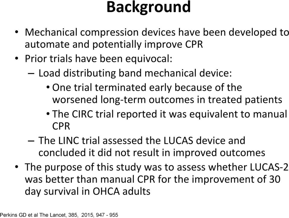 it was equivalent to manual CPR The LINC trial assessed the LUCAS device and concluded it did not result in improved outcomes The purpose of this