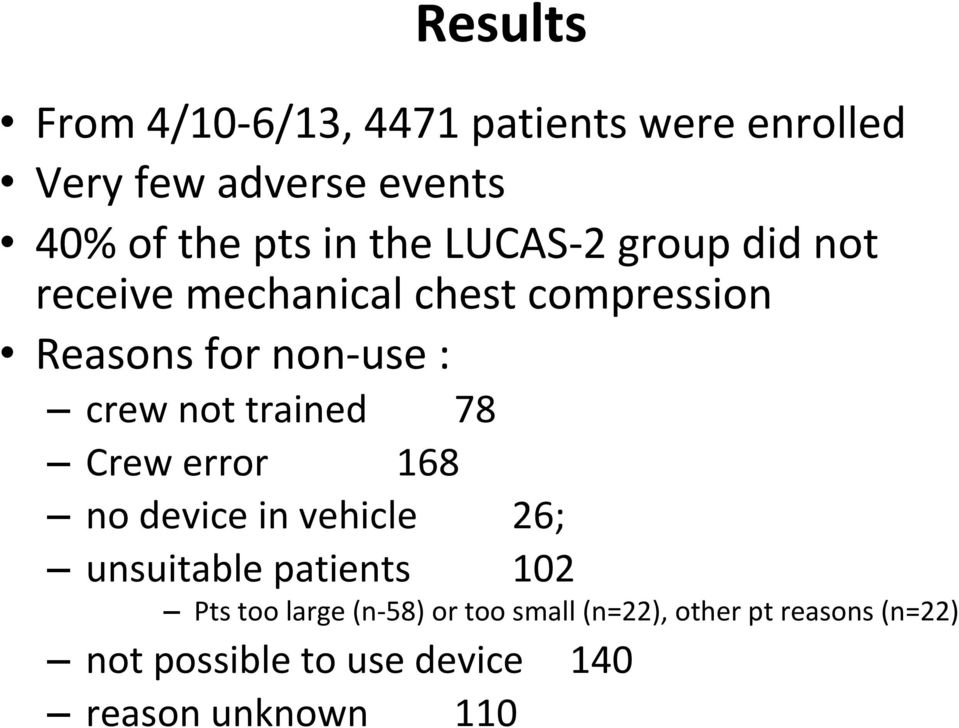 trained 78 Crew error 168 no device in vehicle 26; unsuitable patients 102 Pts too large