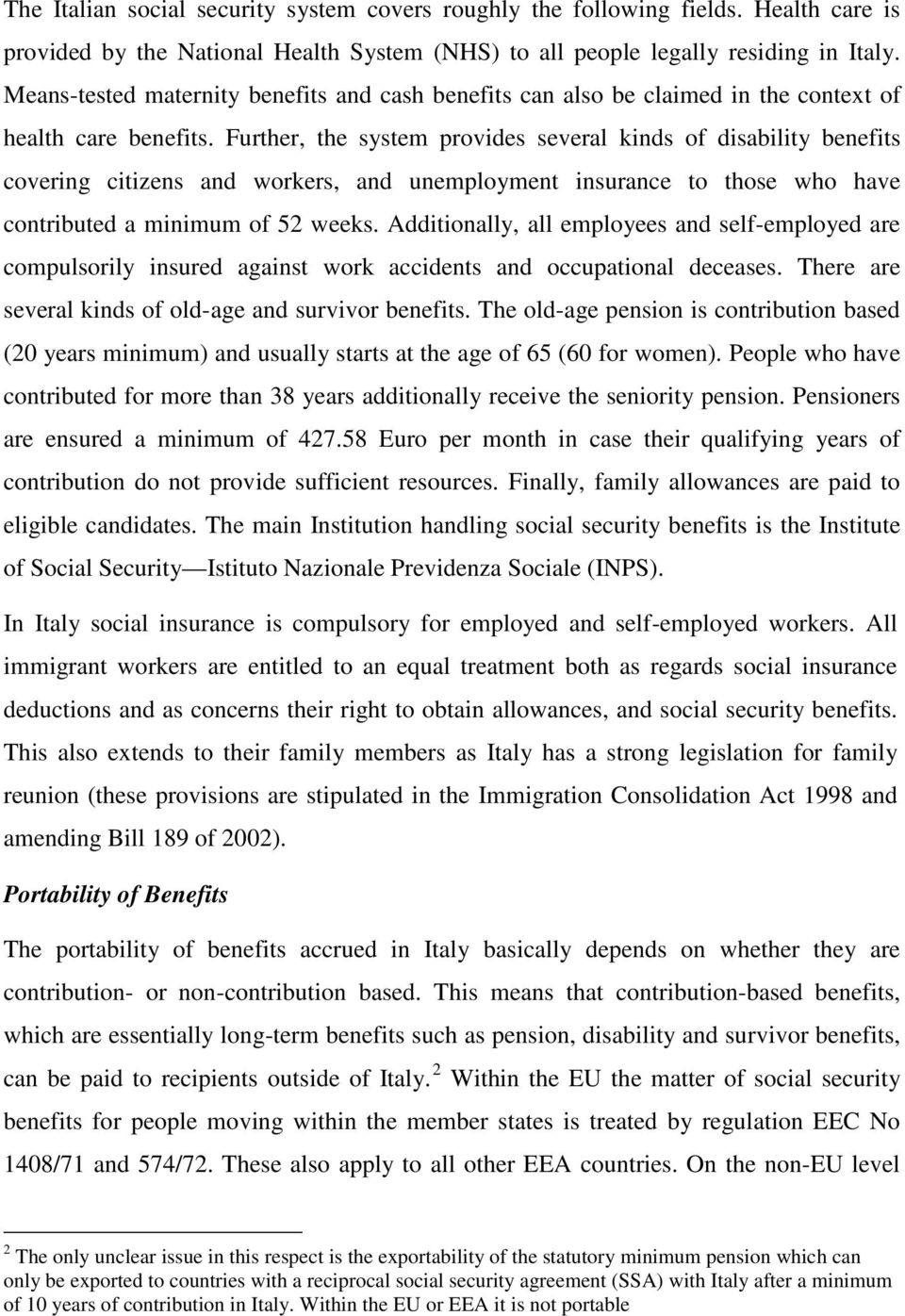 Further, the system provides several kinds of disability benefits covering citizens and workers, and unemployment insurance to those who have contributed a minimum of 52 weeks.