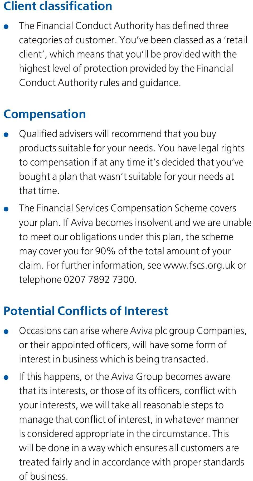 Compensation Qualified advisers will recommend that you buy products suitable for your needs.