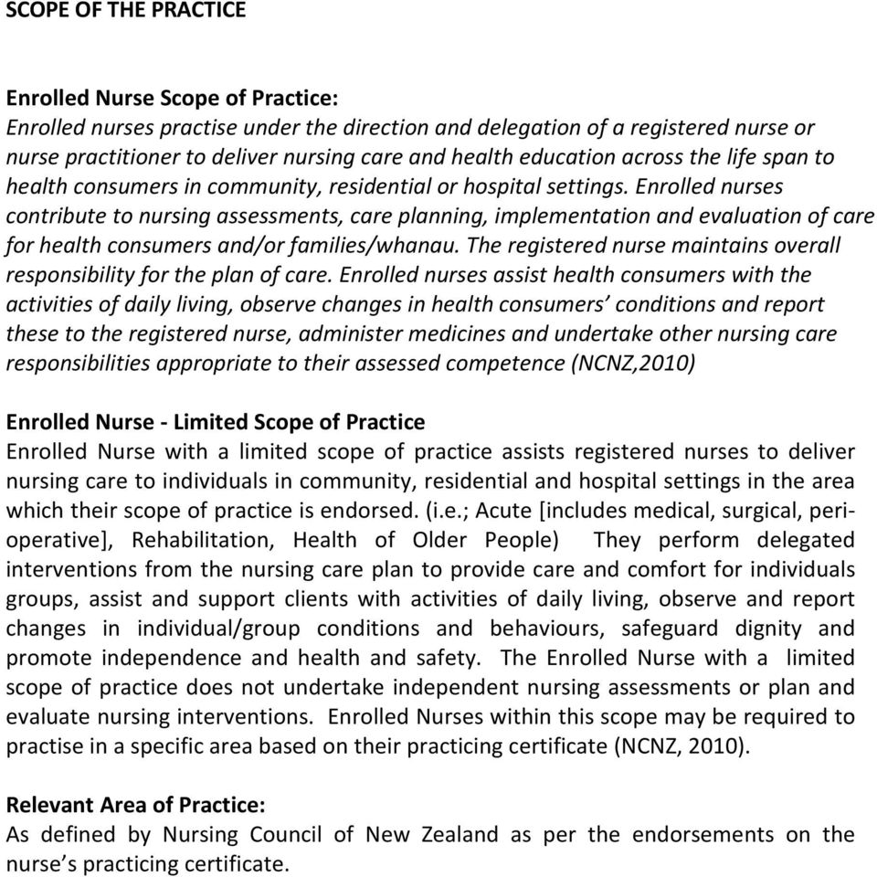 Enrolled nurses contribute to nursing assessments, care planning, implementation and evaluation of care for health consumers and/or families/whanau.