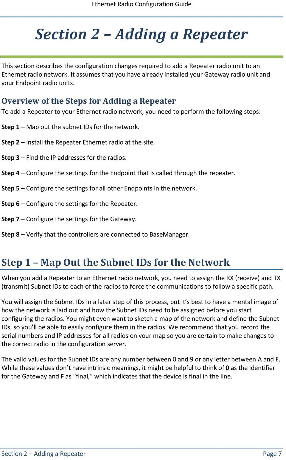 Overview of the Steps for Adding a Repeater To add a Repeater to your Ethernet radio network, you need to perform the following steps: Step 1 Map out the subnet IDs for the network.