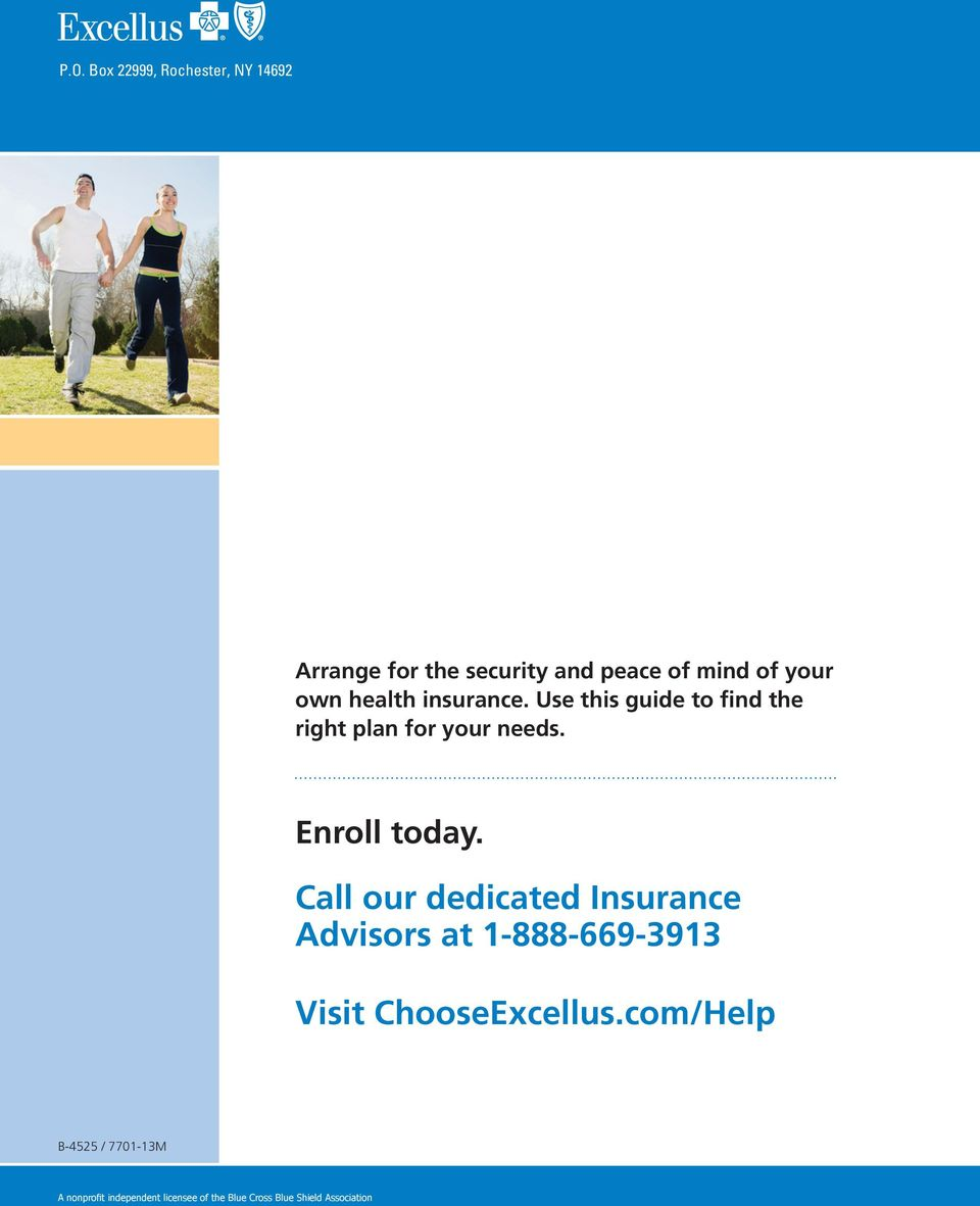 Call our dedicated Insurance Advisors at 1-888-669-3913 Visit ChooseExcellus.