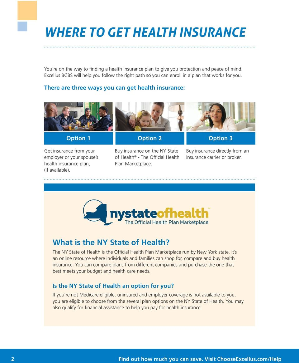 There are three ways you can get health insurance: Option 1 Option 2 Option 3 Get insurance from your employer or your spouse s health insurance plan, (if available).