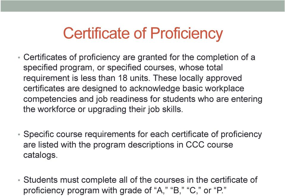 These locally approved certificates are designed to acknowledge basic workplace competencies and job readiness for students who are entering the