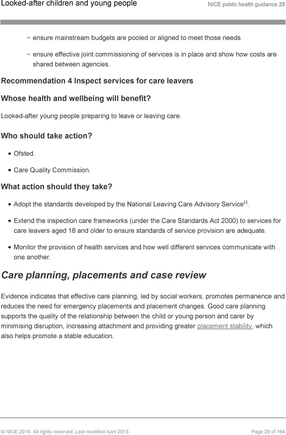 Care Quality Commission. What action should they take? Adopt the standards developed by the National Leaving Care Advisory Service [6].