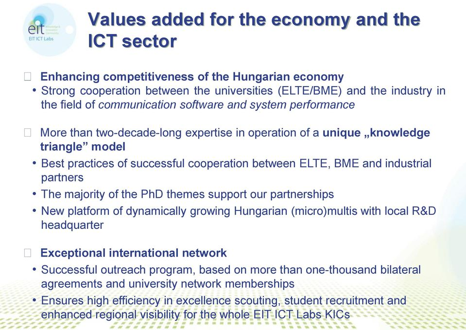 industrial partners The majority of the PhD themes support our partnerships New platform of dynamically growing Hungarian (micro)multis with local R&D headquarter Exceptional international network