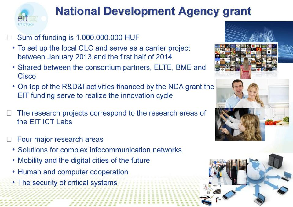 partners, ELTE, BME and Cisco On top of the R&D&I activities financed by the NDA grant the EIT funding serve to realize the innovation cycle The