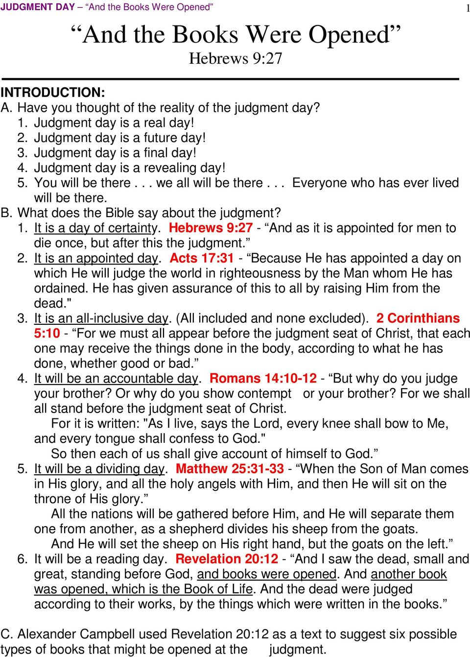 What does the Bible say about the judgment? 1. It is a day of certainty. Hebrews 9:27 - And as it is appointed for men to die once, but after this the judgment. 2. It is an appointed day.