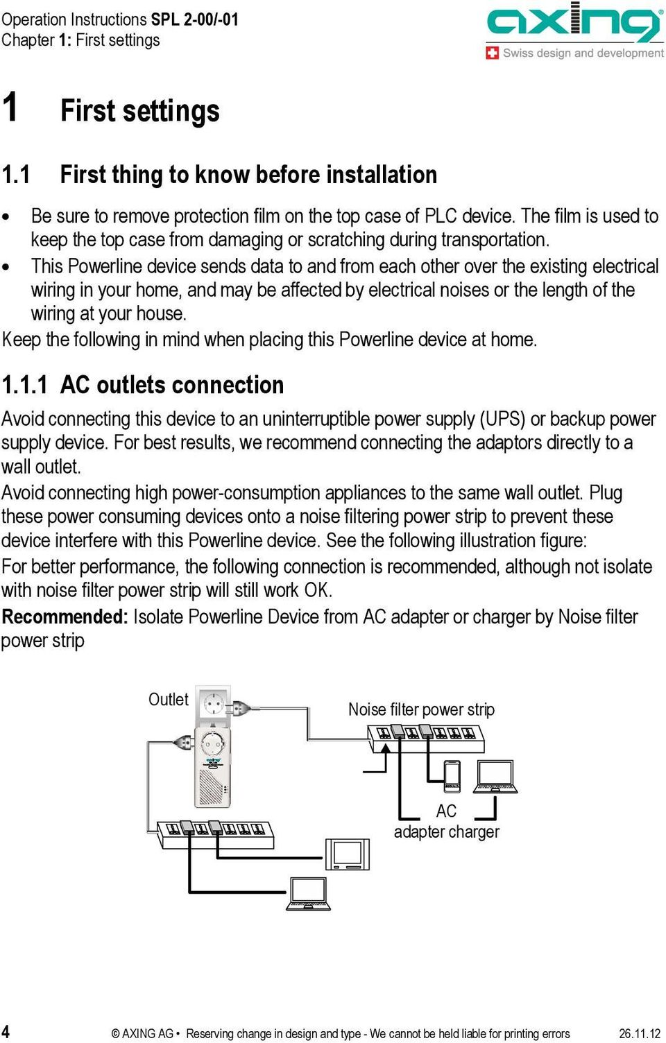 This Powerline device sends data to and from each other over the existing electrical wiring in your home, and may be affected by electrical noises or the length of the wiring at your house.
