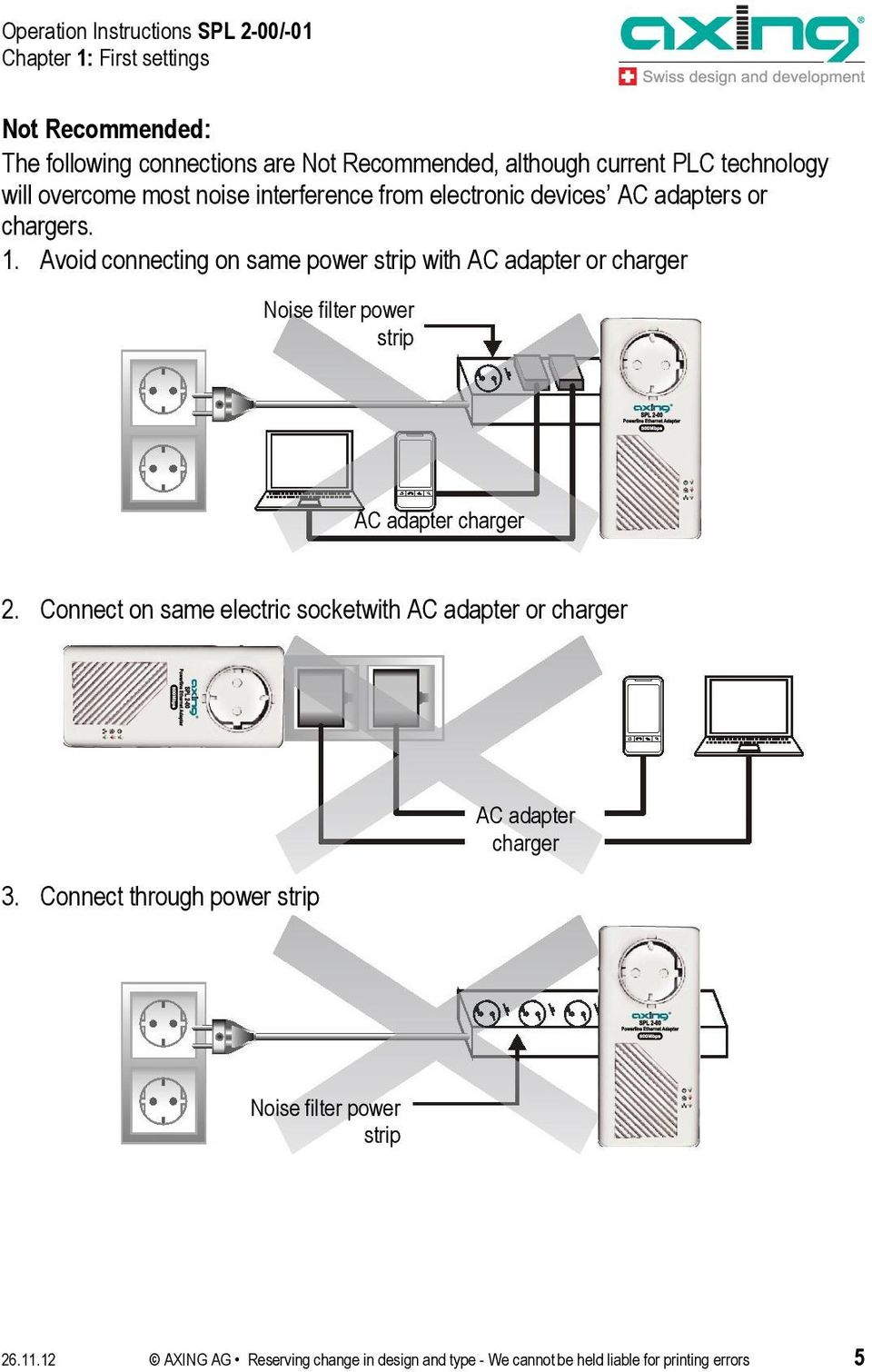 Avoid connecting on same power strip with AC adapter or charger Noise filter power strip AC adapter charger 2.