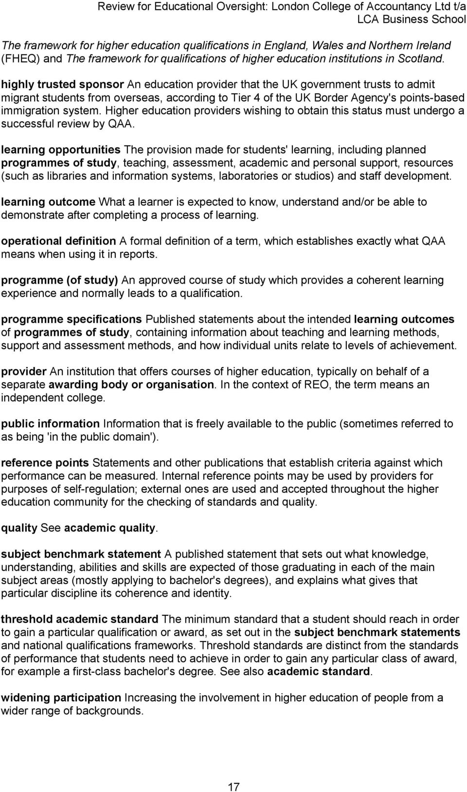 Higher education providers wishing to obtain this status must undergo a successful review by QAA.