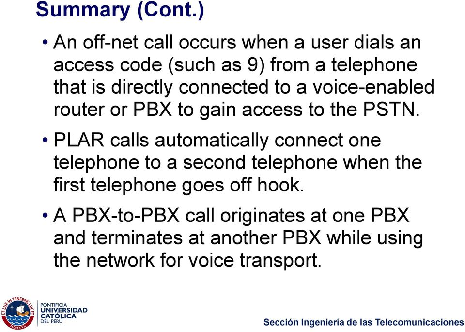 directly connected to a voice-enabled router or PBX to gain access to the PSTN.