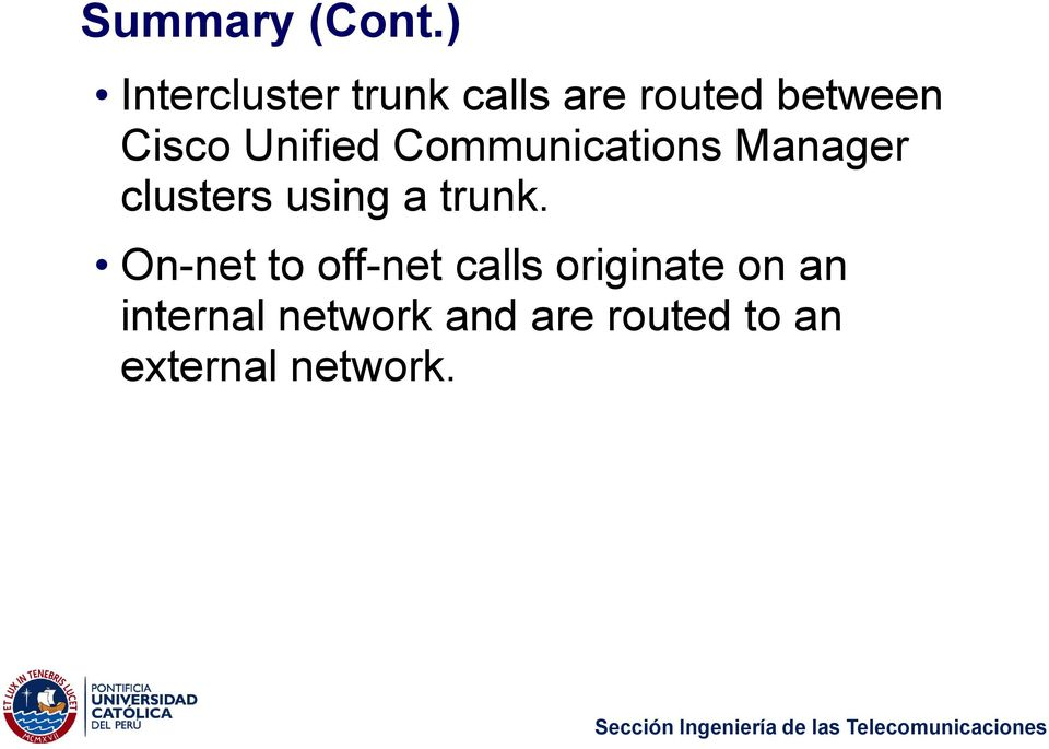 Unified Communications Manager clusters using a trunk.