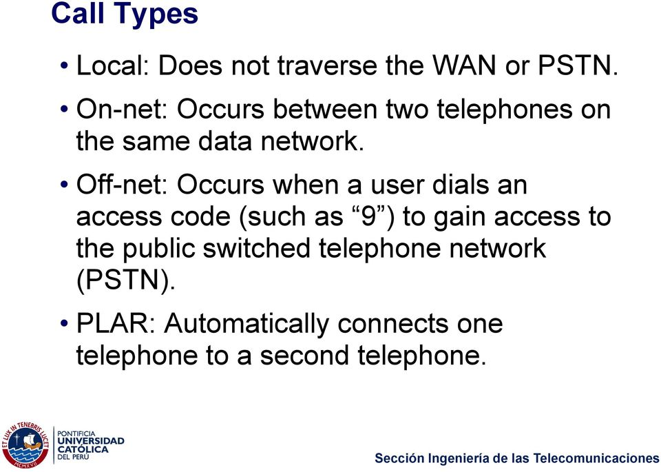 Off-net: Occurs when a user dials an access code (such as 9 ) to gain access