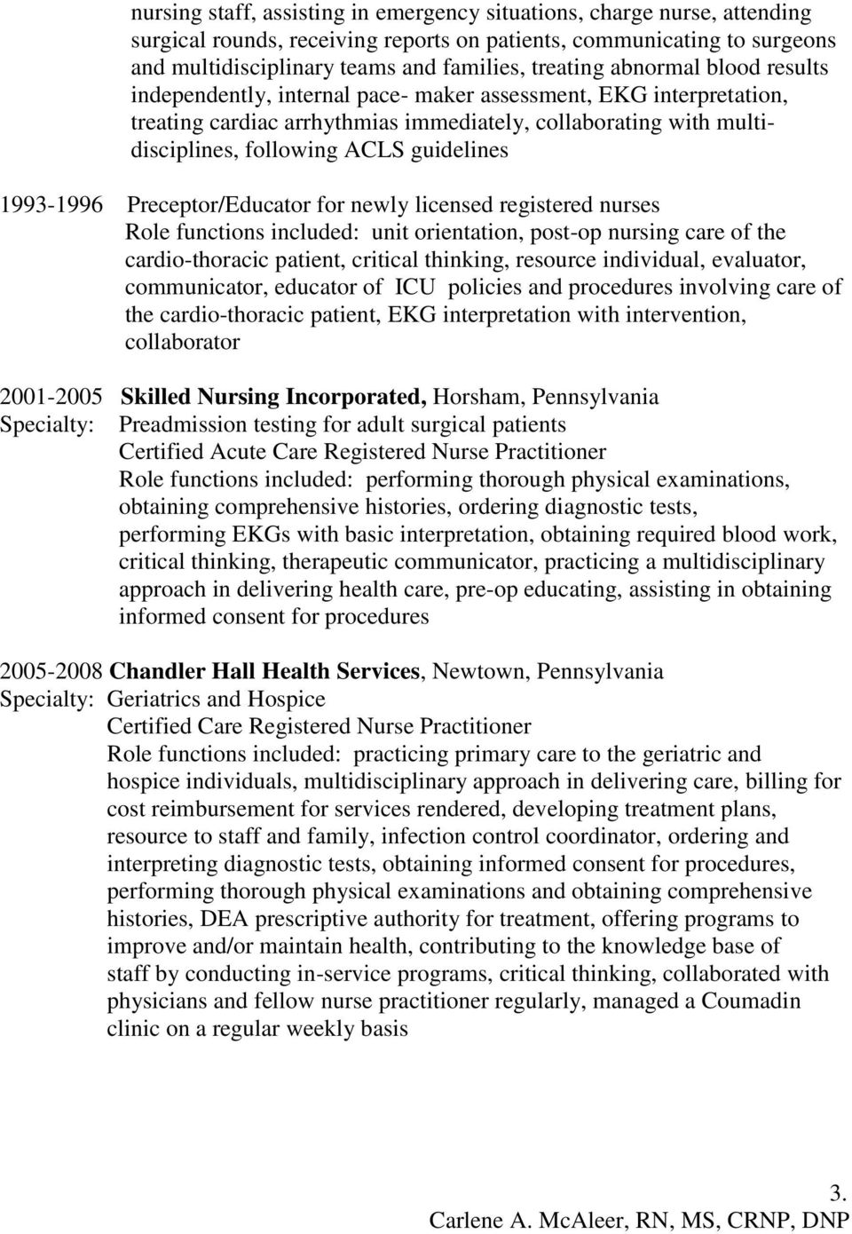 1993-1996 Preceptor/Educator for newly licensed registered nurses Role functions included: unit orientation, post-op nursing care of the cardio-thoracic patient, critical thinking, resource