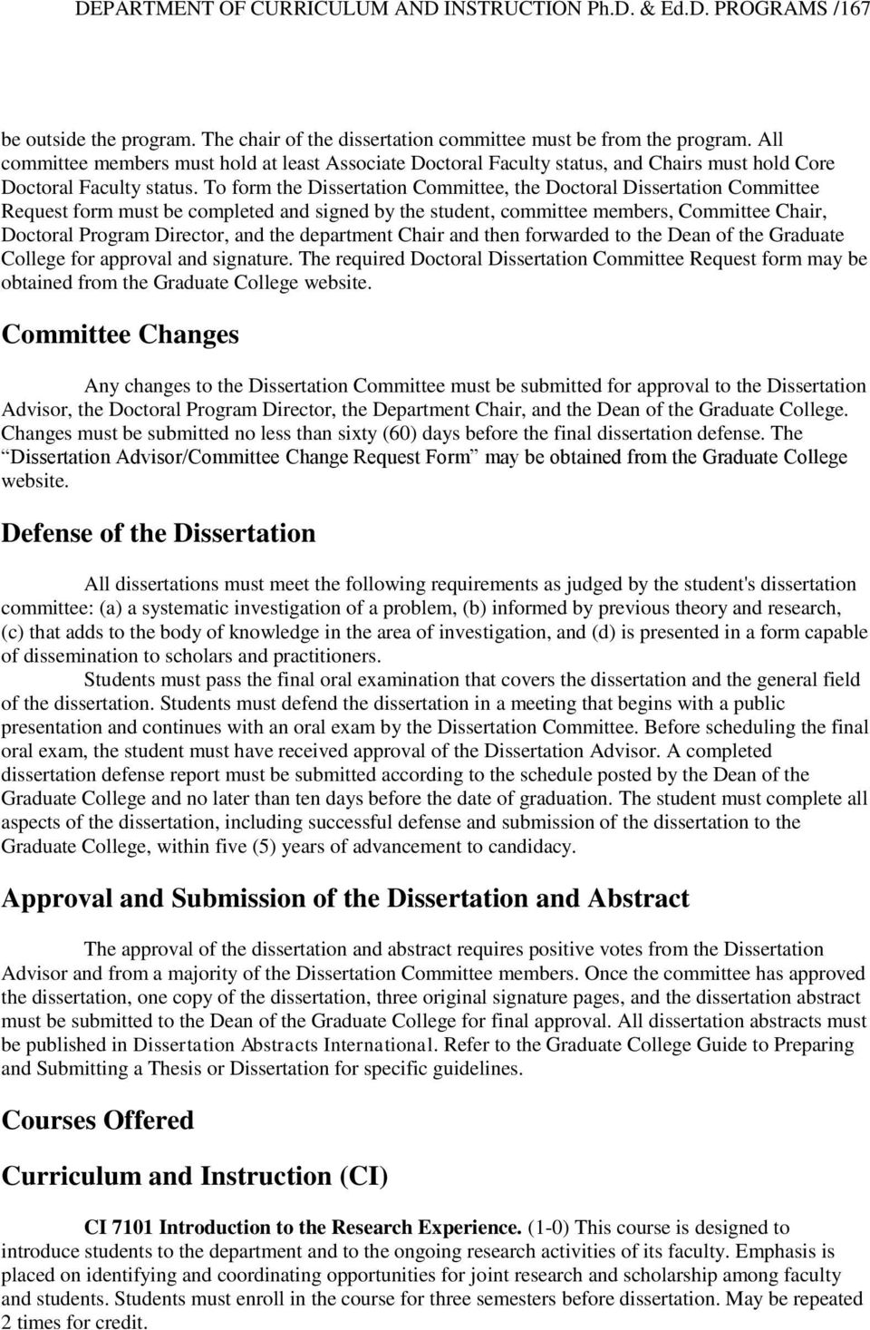 To form the Dissertation Committee, the Doctoral Dissertation Committee Request form must be completed and signed by the student, committee members, Committee Chair, Doctoral Program Director, and