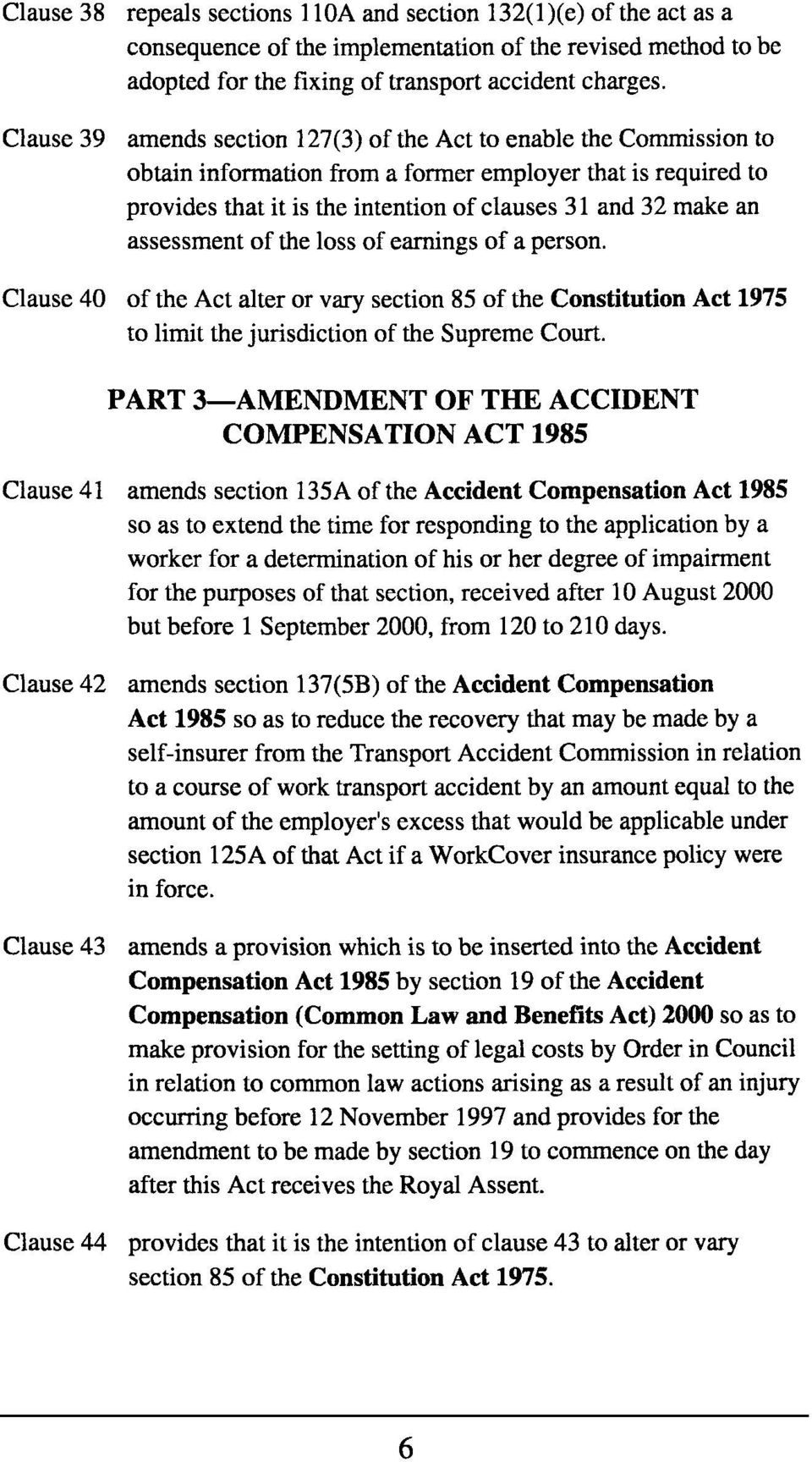 assessment of the loss of earnings of a person. Clause 40 of the Act alter or vary section 85 of the Constitution Act 1975 to limit the jurisdiction of the Supreme Court.