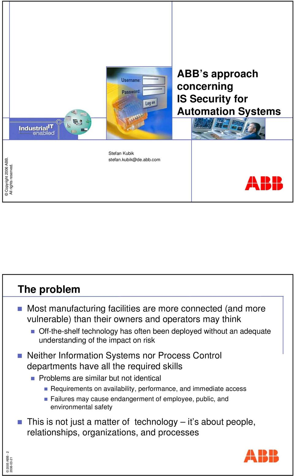 adequate understanding of the impact on risk Neither Information Systems nor Process Control departments have all the required skills Problems are similar but not identical Requirements on