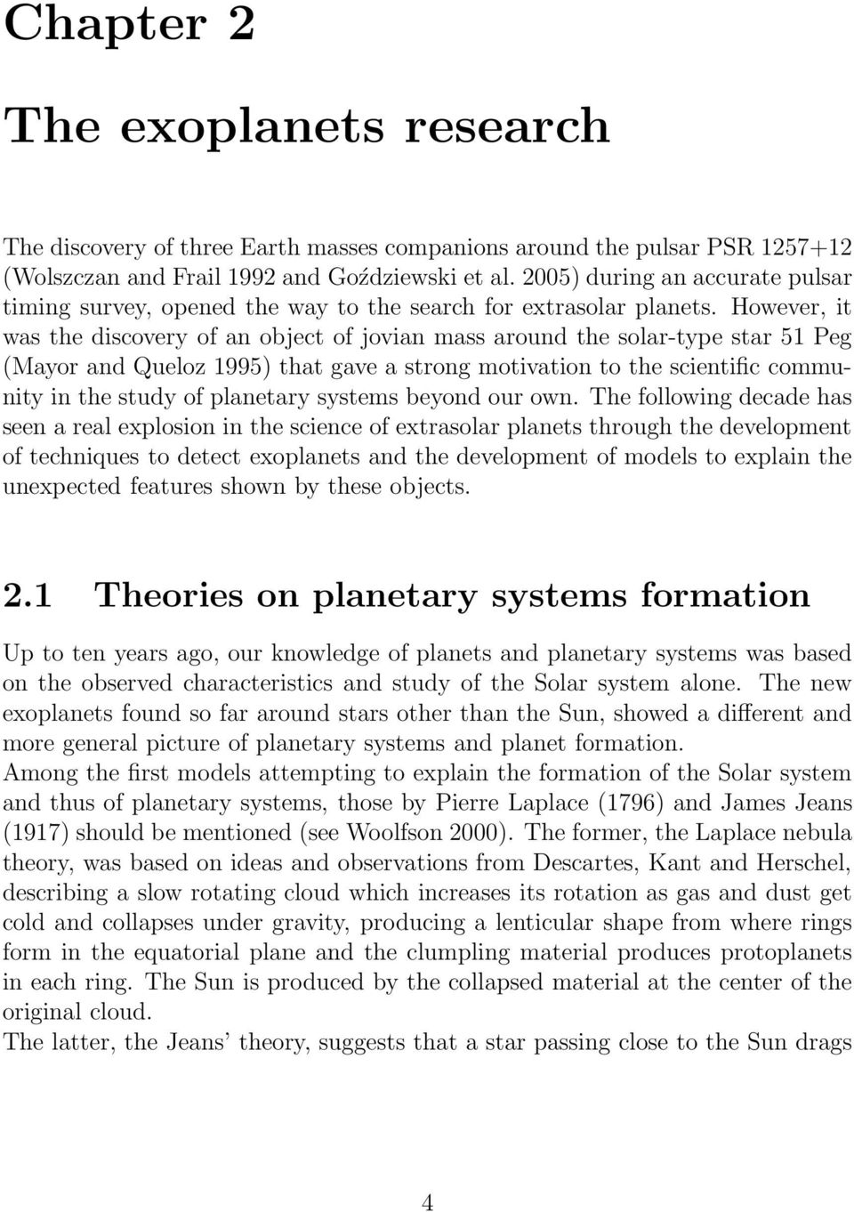 However, it was the discovery of an object of jovian mass around the solar-type star 51 Peg (Mayor and Queloz 1995) that gave a strong motivation to the scientific community in the study of planetary
