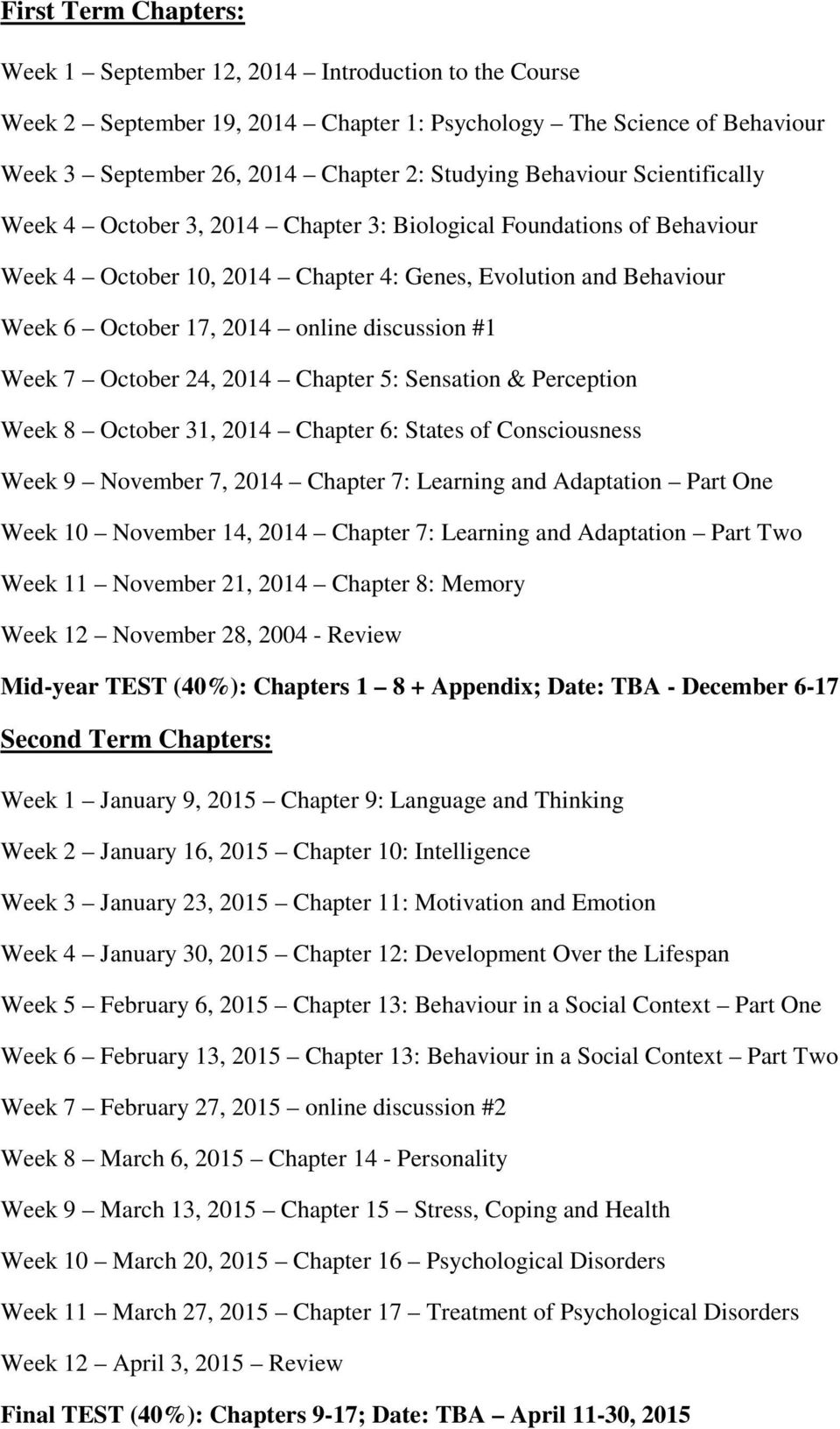 discussion #1 Week 7 October 24, 2014 Chapter 5: Sensation & Perception Week 8 October 31, 2014 Chapter 6: States of Consciousness Week 9 November 7, 2014 Chapter 7: Learning and Adaptation Part One