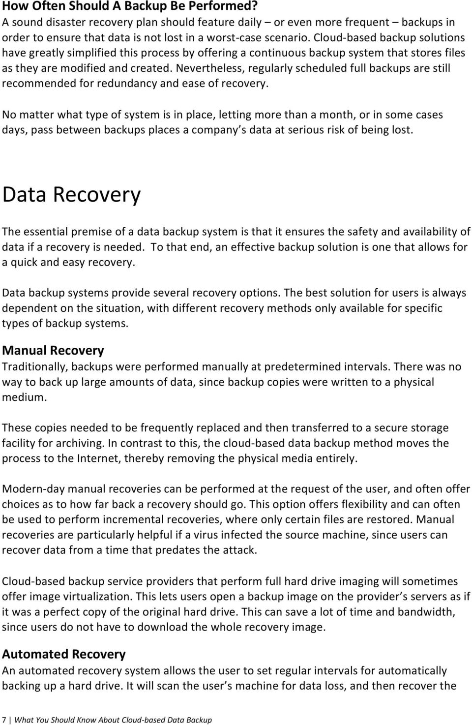 Nevertheless, regularly scheduled full backups are still recommended for redundancy and ease of recovery.