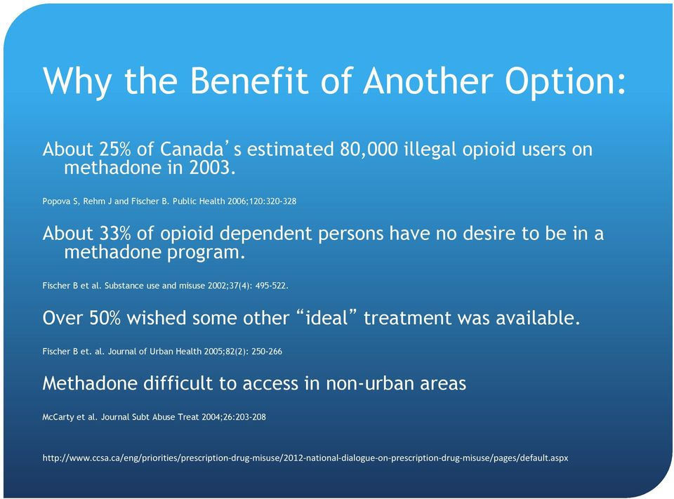 Substance use and misuse 2002;37(4): 495-522. Over 50% wished some other ideal treatment was available. Fischer B et. al.
