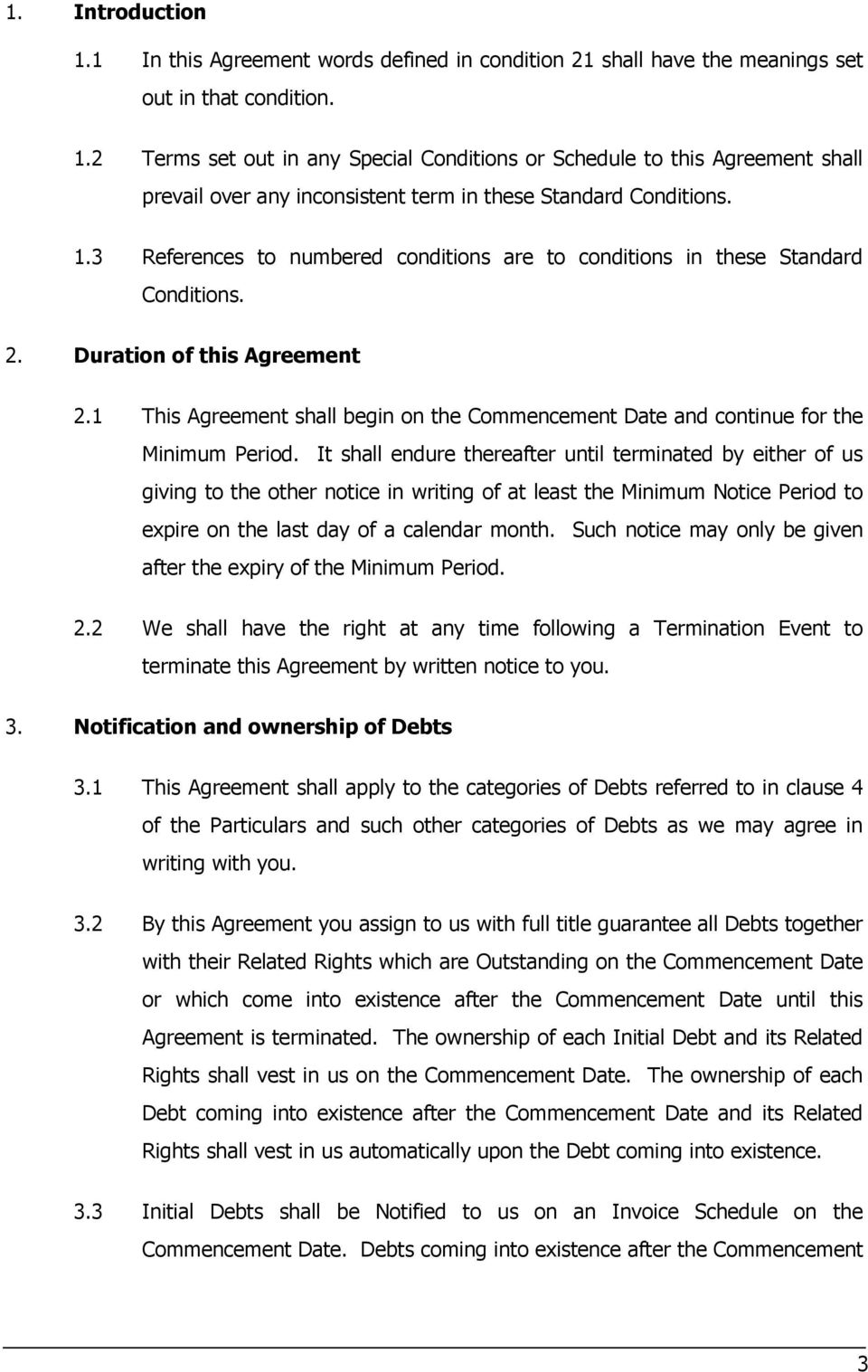1 This Agreement shall begin on the Commencement Date and continue for the Minimum Period.