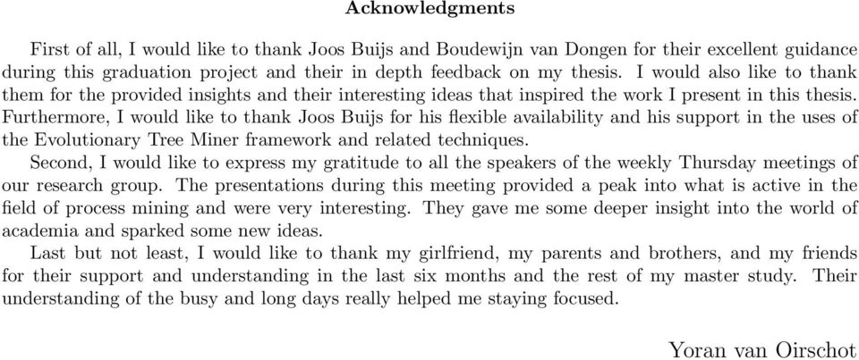 Furthermore, I would like to thank Joos Buijs for his flexible availability and his support in the uses of the Evolutionary Tree Miner framework and related techniques.
