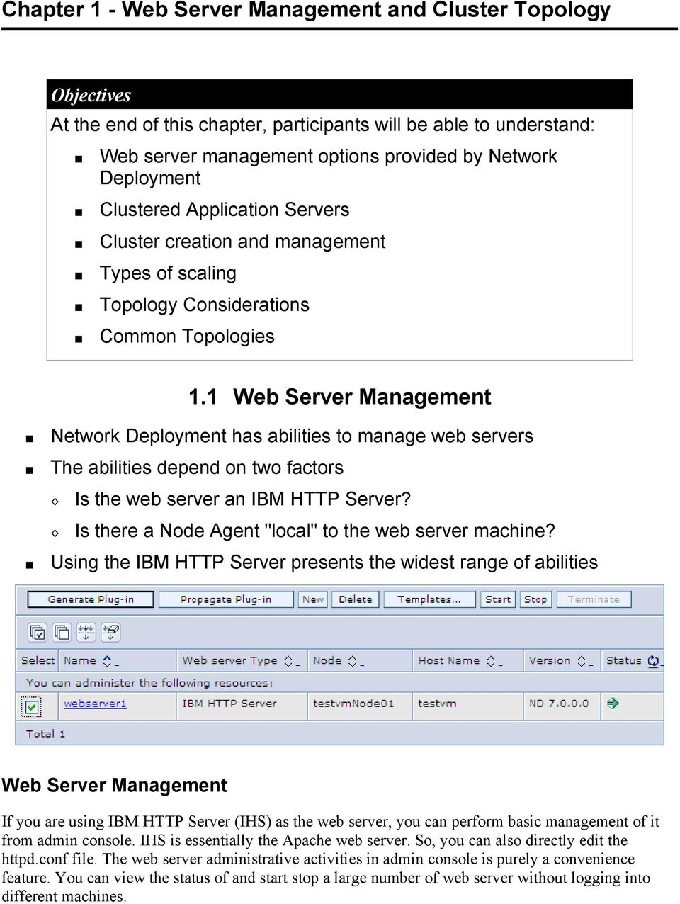 1 Web Server Management Network Deployment has abilities to manage web servers The abilities depend on two factors Is the web server an IBM HTTP Server?
