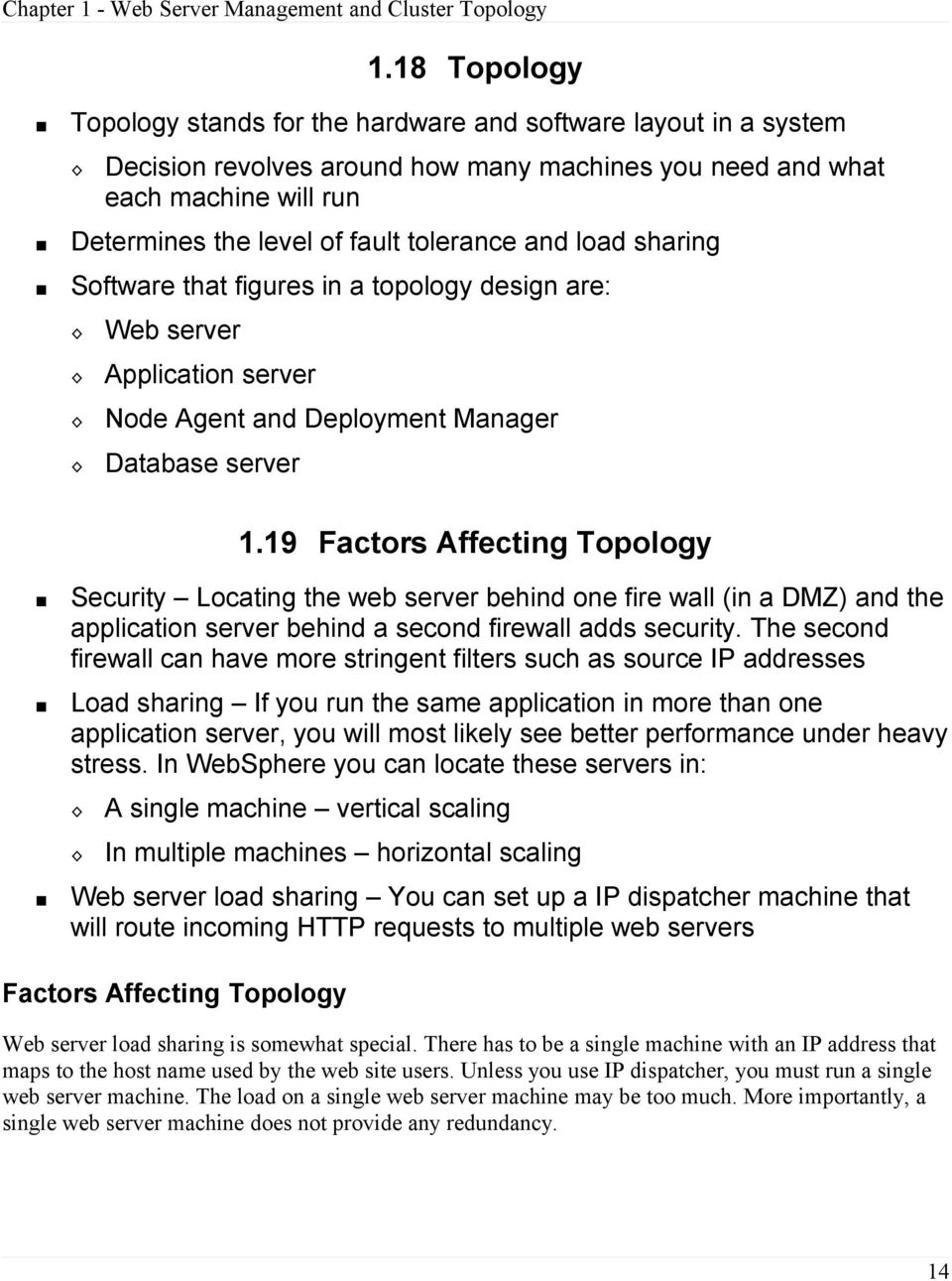 19 Factors Affecting Topology Security Locating the web server behind one fire wall (in a DMZ) and the application server behind a second firewall adds security.