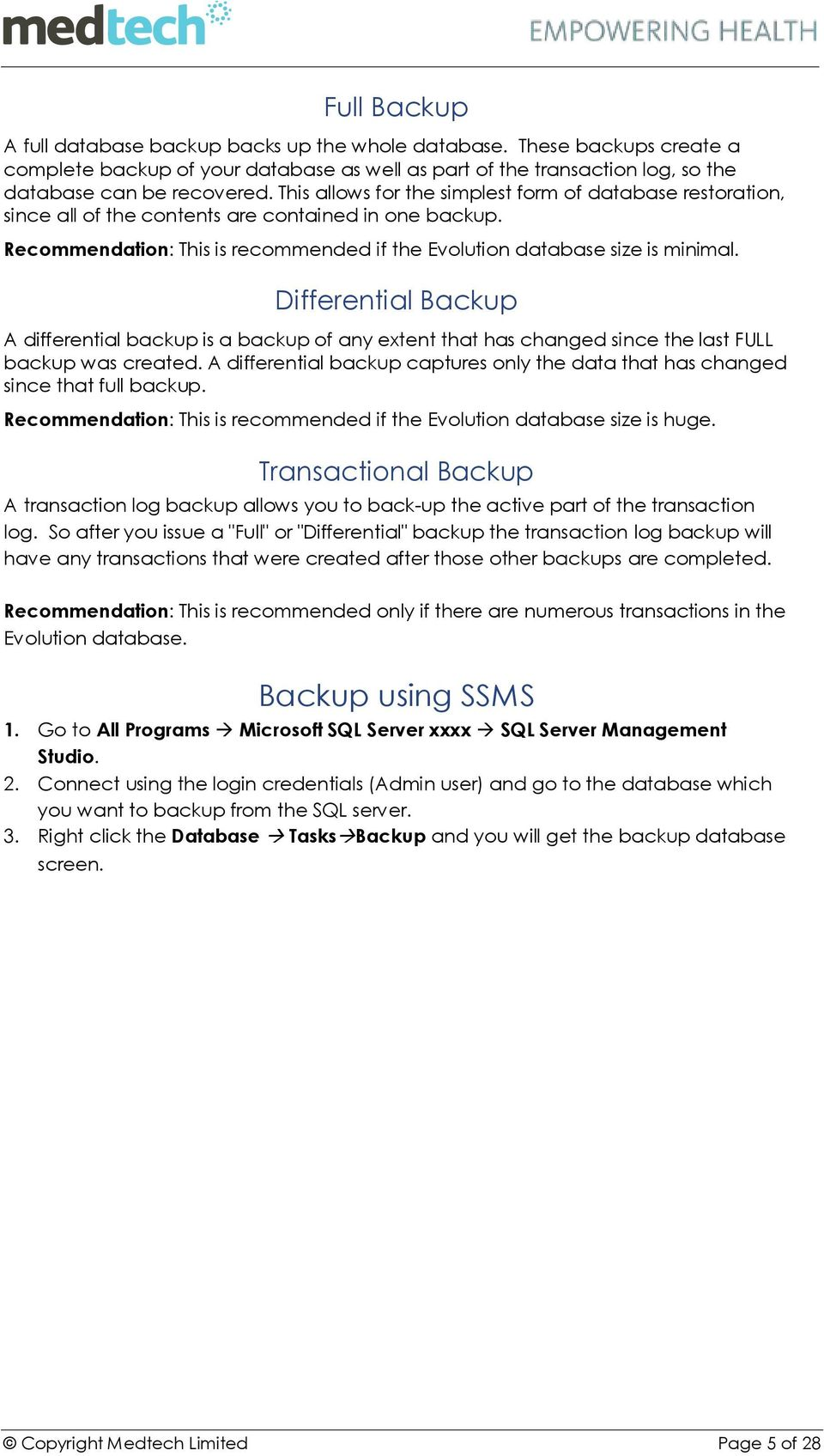 Differential Backup A differential backup is a backup of any extent that has changed since the last FULL backup was created.