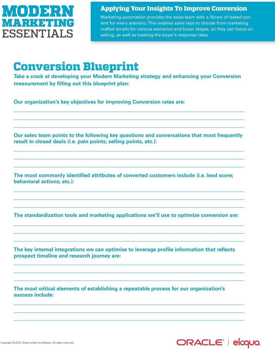 Conversion Blueprint Take a crack at developing your Modern Marketing strategy and enhancing your Conversion measurement by filling out this blueprint plan: Our organization s key objectives for