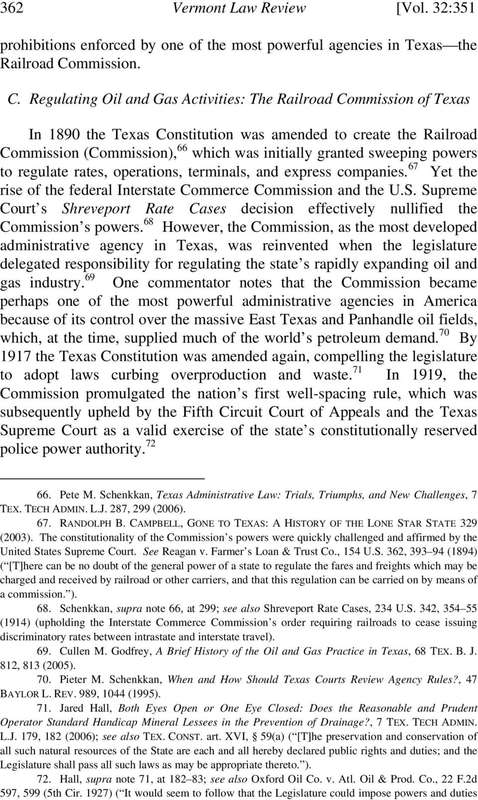 Regulating Oil and Gas Activities: The Railroad Commission of Texas In 1890 the Texas Constitution was amended to create the Railroad Commission (Commission), 66 which was initially granted sweeping
