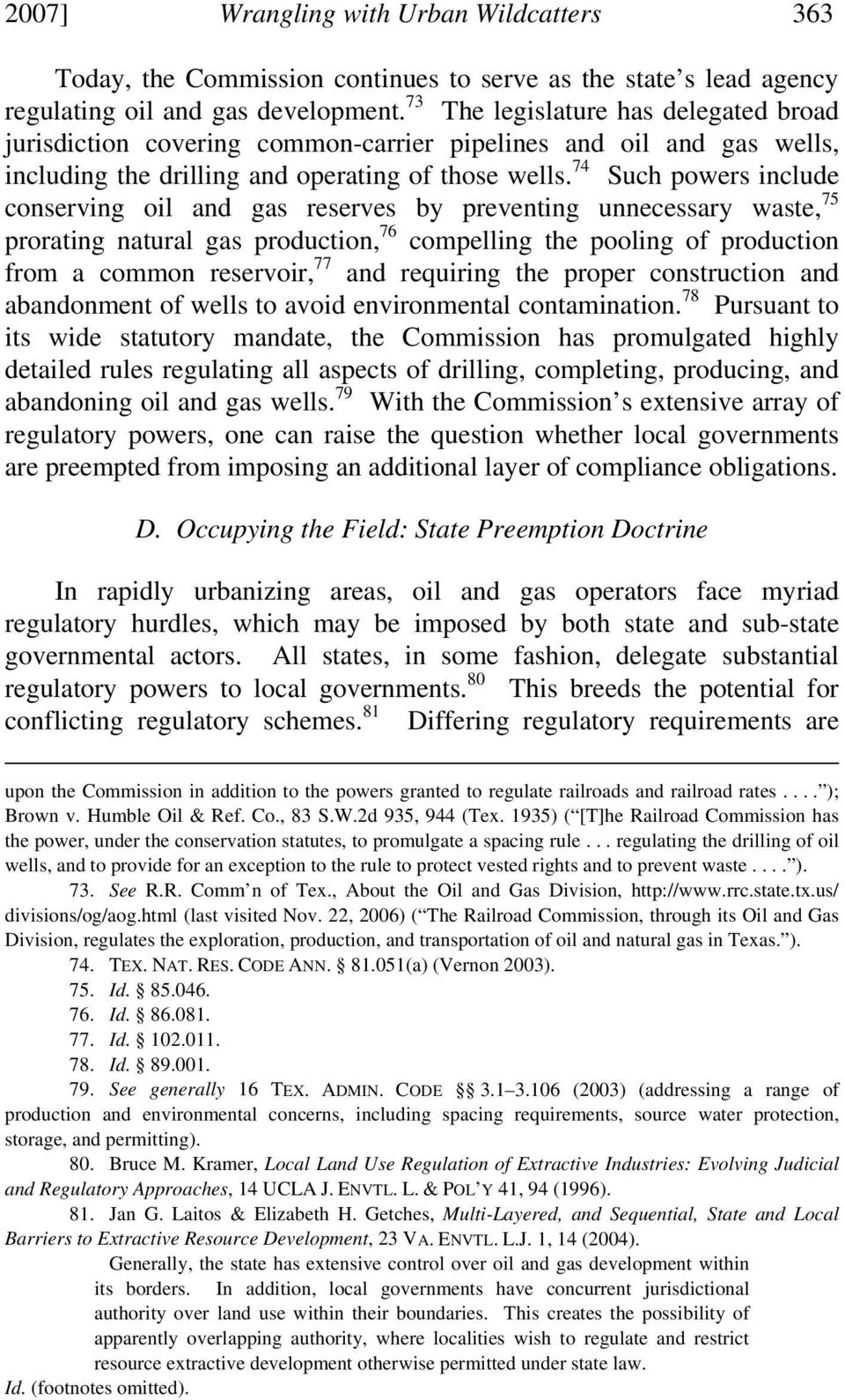 74 Such powers include conserving oil and gas reserves by preventing unnecessary waste, 75 prorating natural gas production, 76 compelling the pooling of production from a common reservoir, 77 and